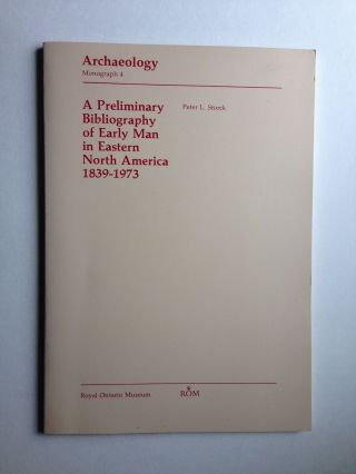 A Preliminary Bibliography of Early Man in Eastern North America, 1839 - 1973. Peter L. Compiler...