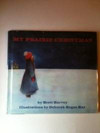 My Prairie Christmas. Brett and Harvey, Deborah Kogan Ray
