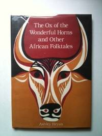 The Ox Of The Wonderful Horns And Other African Folktales. Ashley Bryan