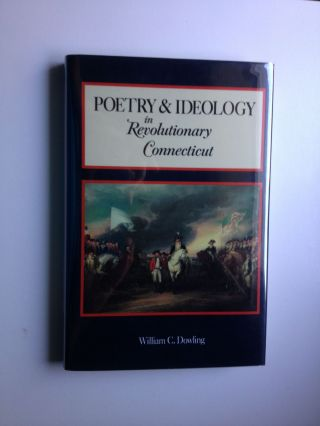 Poetry and Ideology in Revolutionary Connecticut. William C. Dowling