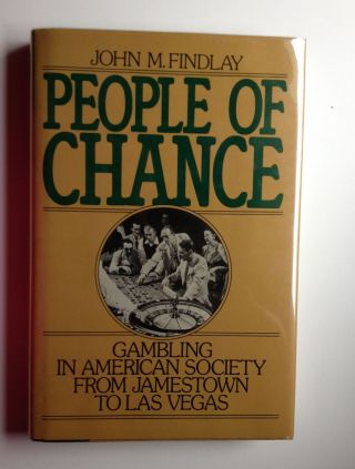 People of Chance Gambling in American Society From Jamestown to Las Vegas. Findlay John M.