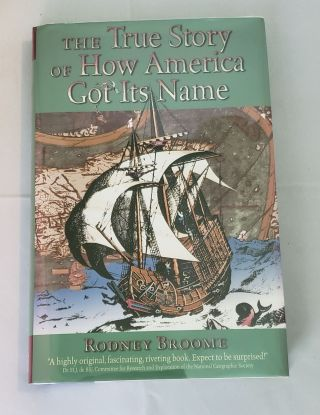 The True Story Of How America Got Its Name. Rodney Broome