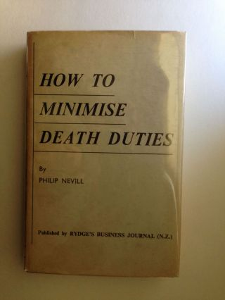How To Minimise Death Duties. Philip Nevill.