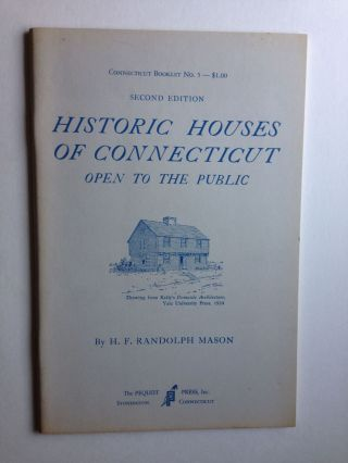 Historic Houses Of Connecticut Open To The Public. H. F. Randolph Mason.