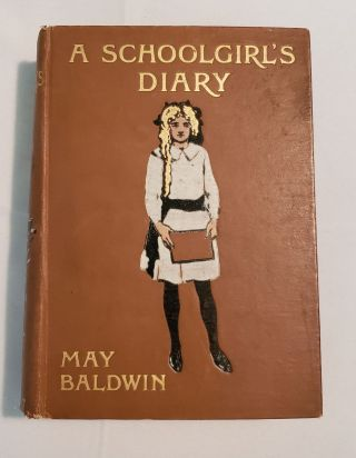 A Schoolgirl's Diary The Story Of Her Holiday Beyond The Seas. May and Baldwin, W. A. Cuthbertson