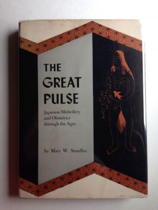The Great Pulse Japanese Midwifery And Obstetrics Through The Ages. Mary W. Standlee