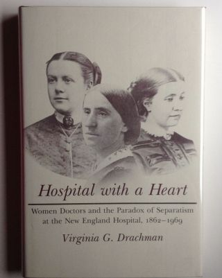 Hospital with a Heart Women Doctors and the Paradox of Separatism at the New England Hospital,...