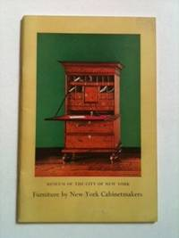 Furniture By New York Cabinetmakers 1650 to 1860. November 15 NY: Museum Of The City Of New York,...