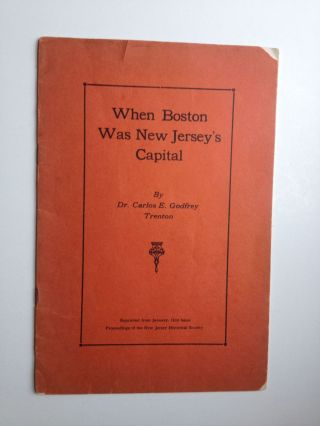 When Boston was New Jersey's Capital. Dr Carlos E. Godfrey