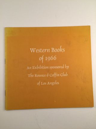 Western Books of 1966 An Exhibition sponsored by the Rounce & Coffin Club of Los Angeles. N/A