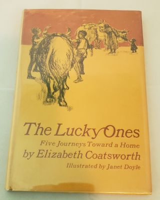 The Lucky Ones Five Journeys Toward A Home. Elizabeth and Coatsworth, Janet Doyle.