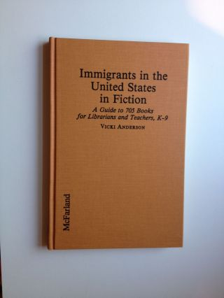 Immigrants In The United States In Fiction A Guide To 705 Books For Librarians And Teachers, K-9....