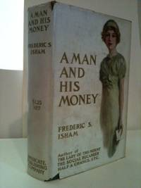 A Man And His Money. Frederic S. Isham.
