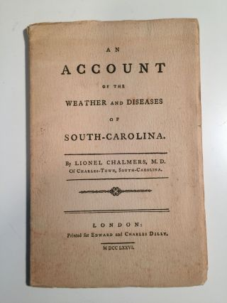 An Account of the Weather and Diseases of South Carolina. Lionel Chalmers.