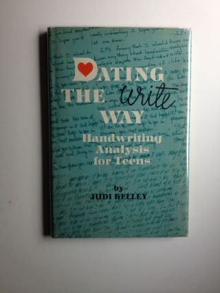 Dating the Write Way Handwriting Analysis for Teens. Judi Kelley.