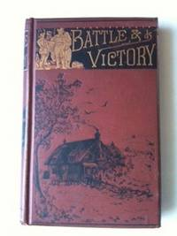 Battle & Victory or Story of a Painter's Life. Mrs. C. E. Bowen