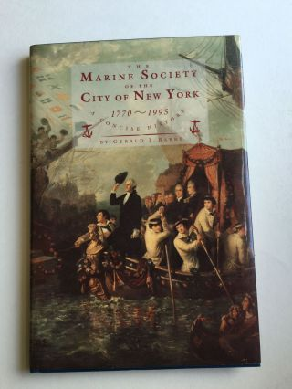 The Marine Society of the City of New York 1770-1995 A Concise History. Gerald J.  Barry