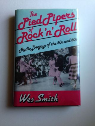 The Pied Pipers Of Rock 'n' Roll. Radio Deejays Of The 50s And 60s. Wes Smith