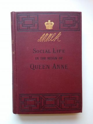 Social Life In THe Reign of Queen Anne. John Ashton