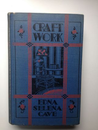 Craft Work: a Series of Lessons in the Various Crafts for the Use of Student and Teacher. Edna...