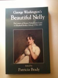 George Washington's Beautiful Nelly The Letters of Eleanor Parke Custis Lewis to Elizabeth...
