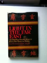 Light in the Far East Archbishop Harold Henry's Forty-Two Years in Korea. Fischer Edward.