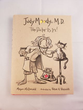 Judy Moody, M.D. The Doctor Is In. Megan and McDonald, Peter H. Reynolds