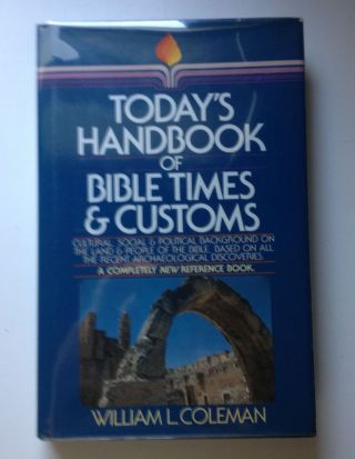 Today's Handbook of Bible Times & Customs. William Coleman.