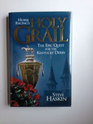 Horse Racing's Holy Grail: The Epic Quest for the Kentucky Derby. Steve Haskin