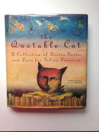 The Quotable Cat A Collection of Quotes, Facts, and Lore for Feline Fanciers. C. E. Crimmins,...