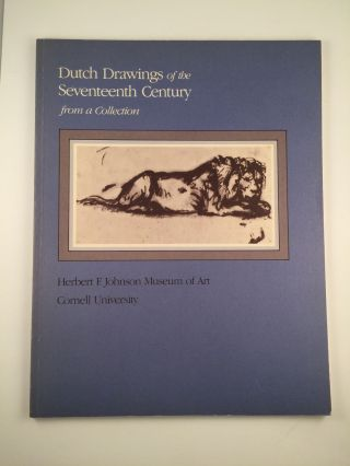 Dutch Drawings Of The Seventeenth-Century From a Collection. Nov.6 - Dec. 23 Ithaca: Herbert F....