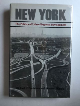 New York The Politics of Urban Regional Development. Michael N. Danielson, Jameson W. Doig
