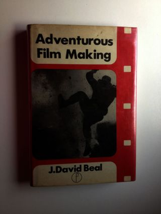 Adventurous Film Making. J. David Beal