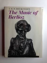 The Music of Berlioz. A. E. F. Dickinson
