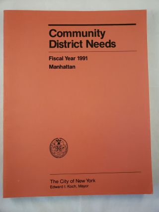 Community District Needs Manhattan Fiscal Year, 1991 Capital Budget, Expense Budget, Community...