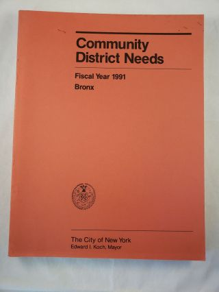 Community District Needs Bronx Fiscal Year, 1991 Capital Budget, Expense Budget, Community...