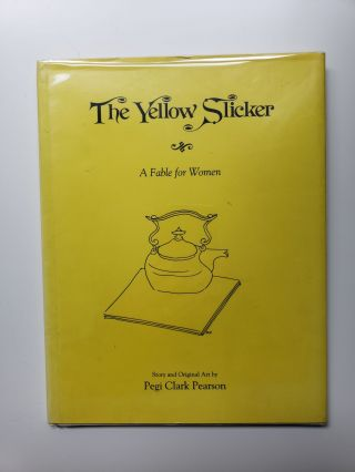 The Yellow Slicker A Fable for Women. Pegi Clark Pearson