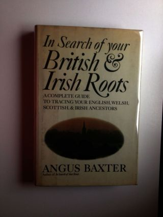 In Search Of Your British & Irish Roots A Complete Guide to Tracing Your English, Welsh, Scottish, & Irish Ancestors. Angus Baxter.