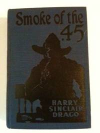 Smoke of the .45. Harry Sinclair Drago