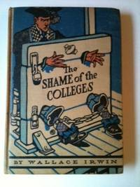 The Shame of the Colleges. Wallace and Irwin, by M. L. Blumenthal.