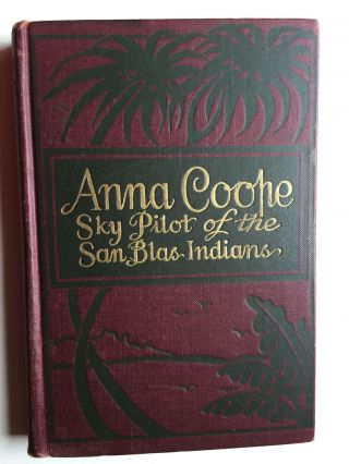 Anna Coope Sky Pilot of the San Blas Indians. Anna Coope