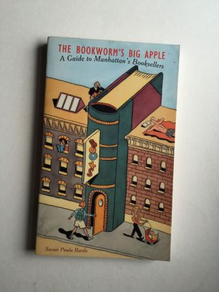 The Bookworm's Big Apple A Guide to Manhattan's Booksellers. Susan Paula Barile