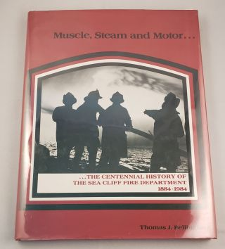 Muscle, Steam and Motor...The Centennial History of the Sea Cliff Fire Department 1884-1984....