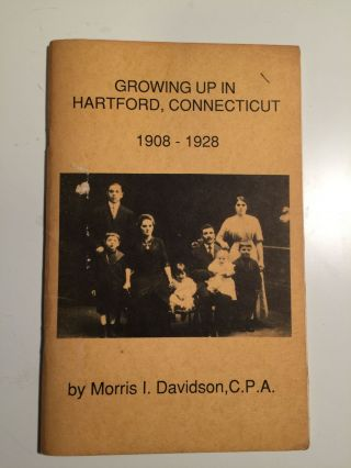 Growing Up in Hartford, Connecticut 1908-1928. Morris I. Davidson, C. P. A