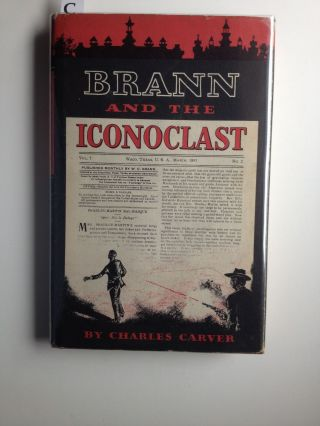 Brann and the Iconoclast. Charles Carver, Royt Bedichek