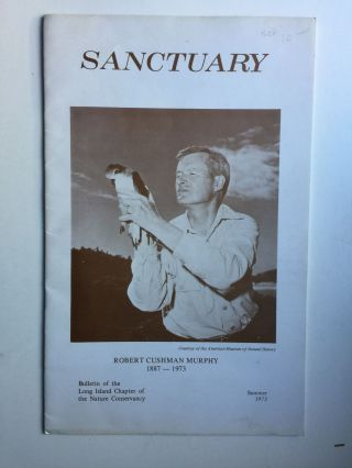 Sanctuary Ribert Cushman Murphy 1887-1973 Bulletin of the Long Island Chapter of the Nature Conservancy Summer 1973. Ann Carl.