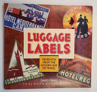 Luggage Labels Mementos from the Golden Age of Travel. David Craig, Jan Morris.