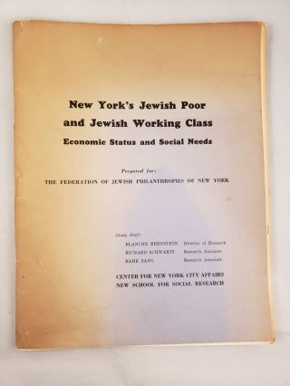 New York's Jewish Poor and Jewish Working Class Economic Status and Social Needs. Blanch...