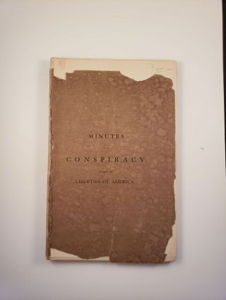 Minutes of a Conspiracy Against the Liberties of America. N/A