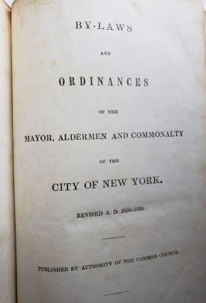 By-Laws and Ordinances of the Mayor, Aldermen and Commonalty of the City of New York